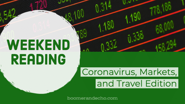 Weekend Reading: Coronavirus, Markets, and Travel Edition