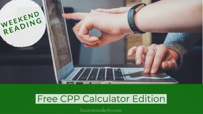 Weekend Reading: Free CPP Calculator Edition