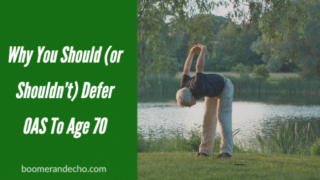 Why You Should (or Shouldn't) Defer OAS To Age 70