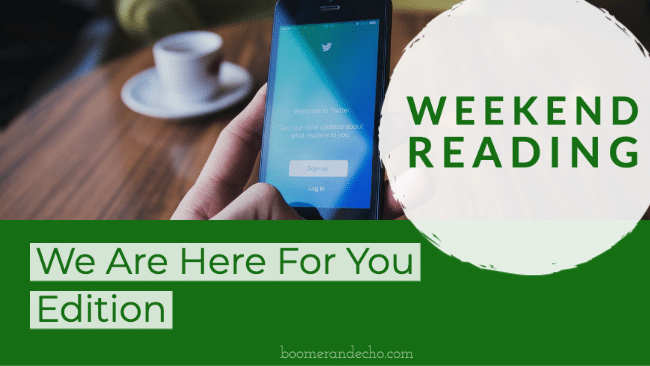 Weekend Reading_ We Are Here For You Edition