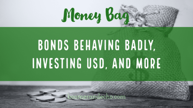 Money Bag: Bonds Behaving Badly, Investing USD, and More