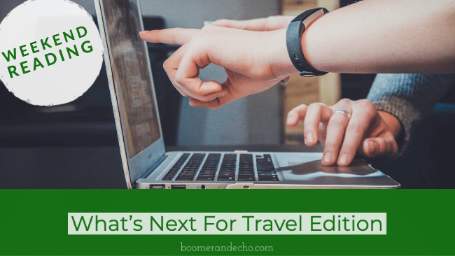 Weekend Reading: What's Next For Travel Edition