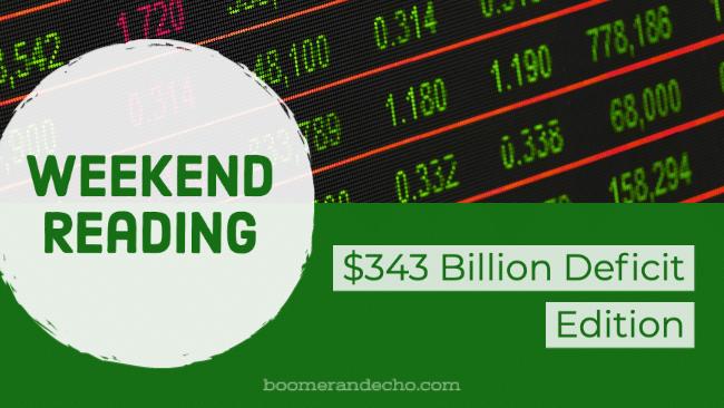 Weekend Reading: $343 Billion Deficit Edition