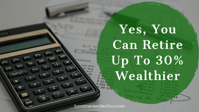 Yes, You Can Retire Up To 30% Wealthier