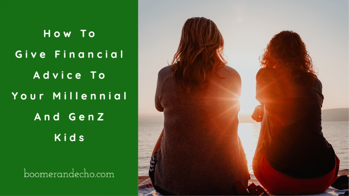 How To Give Financial Advice To Your Millennial And GenZ Kids
