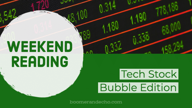 Weekend Reading: Tech Bubble Edition