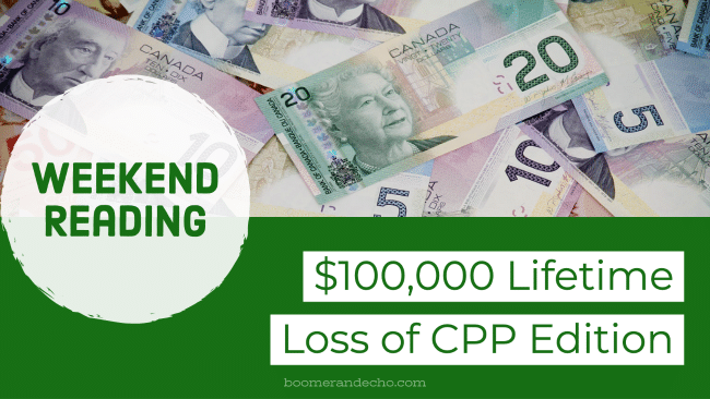 Weekend Reading: CPP Lifetime Loss of $100,000