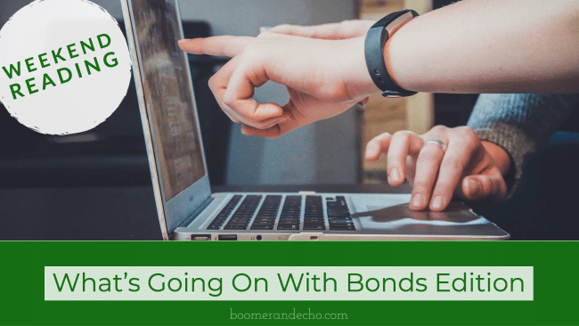 Weekend Reading: What's Going On With Bonds Edition